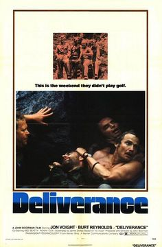 Directed by John Boorman.  With Jon Voight, Burt Reynolds, Ned Beatty, Ronny Cox. Intent on seeing the Cahulawassee River before it's turned into one huge lake, outdoor fanatic Lewis Medlock takes his friends on a river-rafting trip they'll never forget into the dangerous American back-country.
