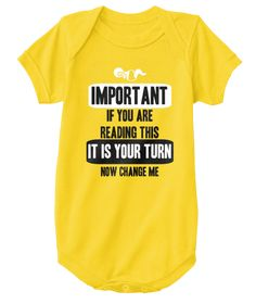Important If You Are Reading This It Is Your Turn Now Change Me Yellow  T-Shirt Front