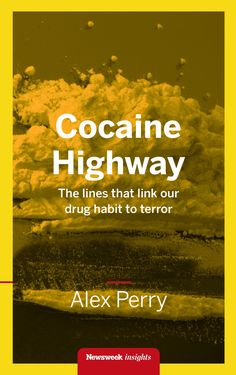 Cocaine Highway by Alex Perry  In Cocaine Highway, Alex Perry lifts the lid on a problem few are willing to talk about: direct connections between the recreational drug habits of the relatively rich and privileged in Europe, and the Islamists who fund their war against the west by smuggling narcotics. Across much of Africa, drug trafficking is escalating in size, speed and international scope. East Africa has seen a sharp increase in the smuggling of heroin en route ... #news_insights