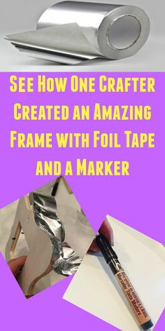 See how one crafter created an amazing frame with foil tape and a marker