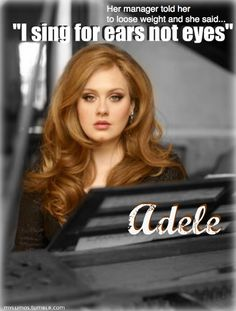 please tell that to nikki minaj and all of th epeople going for the shock factor instead of pure talent. LOVE YOU ADELE! KEEP DOING WHAT YOU DO BEST