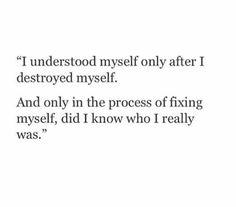 I understood myself only after I destroyed myself