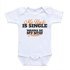 My Uncle Is Single Wanna Be My New Auntie? Funny Baby Onesies (3-6 Months)