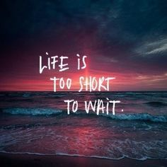 Life is too short to wait... #MoveOne