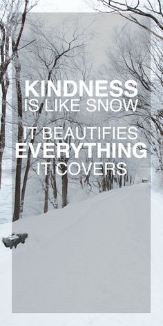 Kindness Is Like Snow; It Beautifies Everything It Covers. #Kindkudos