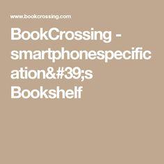 BookCrossing - smartphonespecification's Bookshelf