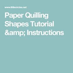 Paper Quilling Shapes Tutorial & Instructions
