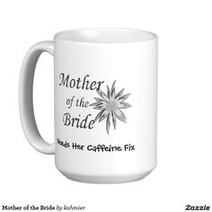 Mother of the Bride needs her caffeine fix funny Classic White Coffee Mug