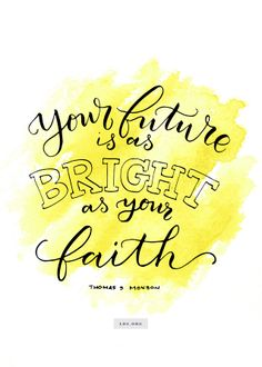 """""""Your future is as bright as your faith.""""—President Thomas S. Monson, """"Be of Good Cheer"""" Created by Jenae Nelson."""