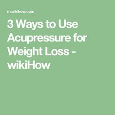 3 Ways to Use Acupressure for Weight Loss - wikiHow