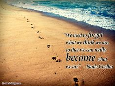 We must forget who/what we think we are so we can become...