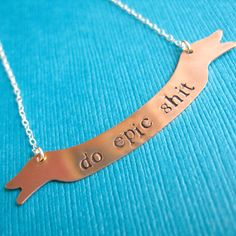 http://www.etsy.com/listing/89572450/do-epic-sh-t-banner-necklace-in-brass-or
