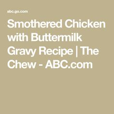Smothered Chicken with Buttermilk Gravy Recipe | The Chew - ABC.com