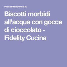 Biscotti morbidi all'acqua con gocce di cioccolato - Fidelity Cucina