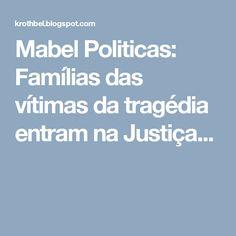Mabel Politicas: Famílias das vítimas da tragédia entram na Justiça...