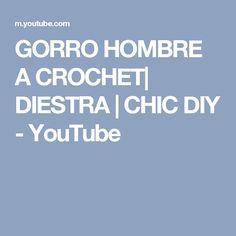 GORRO HOMBRE A CROCHET| DIESTRA  | CHIC DIY - YouTube