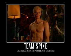 Team Spike. Always. Forget the body. It's the wit I loved best. Buffy the Vampire Slayer