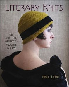Literary Knits 30 Patterns Inspired by Favorite Books (Book) : Lohr, Nikol : More than 30 projects inspired by classic literature Literary Knits features 30 knitting patterns inspired by beloved characters from classic books; from Pride and Prejudice to Moby Dick, The Catcher in the Rye to The Chronicles of Narnia-and many more in between. Inspired by some of the most beloved characters from favorite books, including an elegant Daisy Cloche inspired by The Great Gatsby