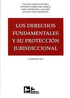 Los derechos fundamentales y su protección jurisdiccional / Vicente Gimeno Sendra... [et al.]. - 2017