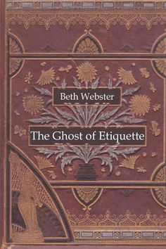 The Ghost of Etiquette by Beth Webster,http://www.amazon.com/dp/1494939606/ref=cm_sw_r_pi_dp_NQ9.sb1VA8218F8K