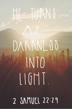 2 Samuel 22:29 For thou art my lamp, O Lord: and the Lord will lighten my darkness.