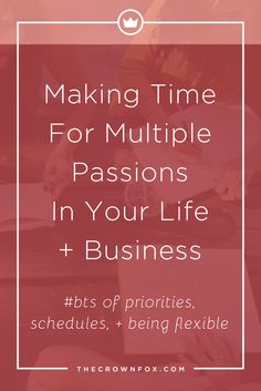 Hey Girlboss! You want to do it all - and you can! Here's some ideas to help you out. Click through to read about making time for multiple passions in your life and business. | www.TheCrownFox.com | Graphic Design Assistant to Creative Entrepreneurs