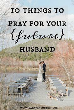 10 Things to Pray for your (future) husband #caravansonnet #thesinglejourney #singlelife #singleness #christian #rebeccavandemark