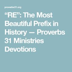 """RE"": The Most Beautiful Prefix in History — Proverbs 31 Ministries Devotions"