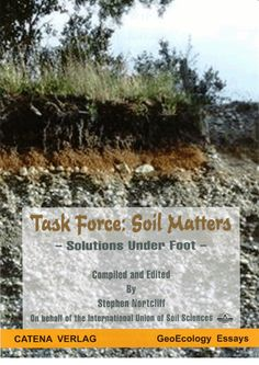 Task force : soil matters, solutions under foot / compiled and edited by Stephen Nortcliff on behalf of the International Union of Soil Sciences. Catena, 2015