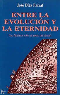 Entre la evolución y la eternidad de José Díez Faixant editado por Kairos. El nuevo paradigma de la ciencia comienza a descubrir la sorprendente capacidad creativa de la naturaleza, su intrínsica tendencia a ascender por los peldaños de la complejidad organizada. En este libro se plantea una audaz hipótesis para dar cuenta de esta misteriosa emergencia cuántica de novedades evolutivas.