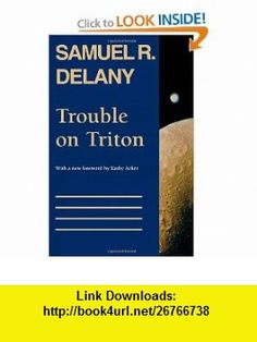 Trouble on Triton An Ambiguous Heterotopia (9780819562982) Samuel R. Delany, Kathy Acker , ISBN-10: 081956298X  , ISBN-13: 978-0819562982 ,  , tutorials , pdf , ebook , torrent , downloads , rapidshare , filesonic , hotfile , megaupload , fileserve