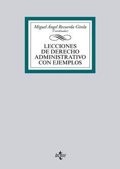 Lecciones de derecho administrativo con ejemplos / Miguel Ángel Recuerda Girela, (coordinador) ; autores, Carmen Agoués Mendizábal... [et al.]