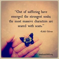 Out of suffering have emerged the strongest souls; the most massive characters are seared with scars. Kahlil Gibran -This quote blows my mind, just wow* Great Quotes, Quotes To Live By, Inspirational Quotes, Motivational Quotes, Clever Quotes, Profound Quotes, Quirky Quotes, Random Quotes, Amazing Quotes