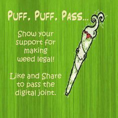 You have a voice!  Lets legalize marijuana!