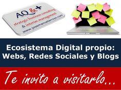 Ecosistema Digital propio: Webs, Redes Sociales y Blogs Te invito a visitarlo...