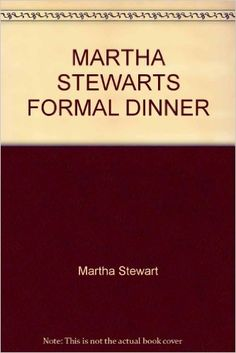 Martha Stewart's Secrets for Entertaining - A Formal Dinner Party: Martha Stewart: 9780517569146: Amazon.com: Books