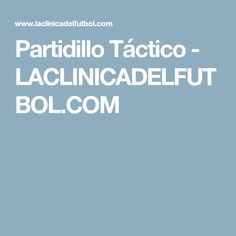 Partidillo Táctico - LACLINICADELFUTBOL.COM