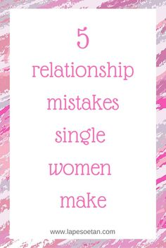 5 relationship mistakes single women make.  Are you making any of these?  Read the full article on www.lapesoetan.com