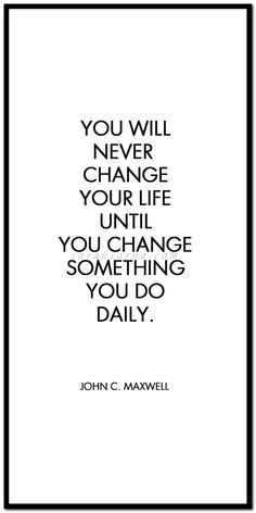 Never change your life