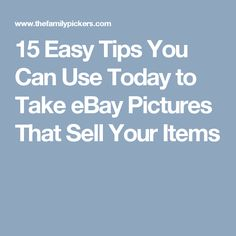 15 Easy Tips You Can Use Today to Take eBay Pictures That Sell Your Items