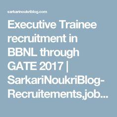Executive Trainee recruitment in BBNL through GATE 2017 | SarkariNoukriBlog-Recruitements,jobs,exams,results