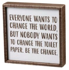 Everybody Wants To Change The World but Nobody Wants to Change the Toilet Paper. Be The Change. Toilet Paper Humor, Tiki Bar Decor, Dixie Belle Paint, Kitchen Humor, Metal Tins, Funny Signs, Change The World, Gifts For Family, Wood Signs