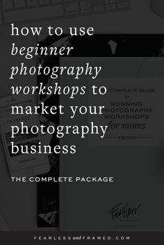 How to Run a Beginner Photography Workshop that targets your DREAM photography clients - marketing while making a profit AND helping at the same time. Win, meet win.  Snag your complete package to rock your workshops!