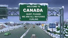 Welcome to Canada- we are all watching curling