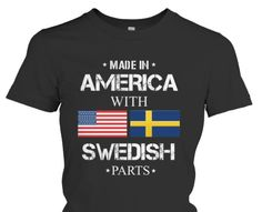 Made In America With Swedish Parts T-Shirt - Only available Here For few Days so ACT FAST and order yours now! Men's T-Shirts » Women's T-Shirts » Hoodies » Phone Cases » Mugs in various colors available! Click image to purchase!