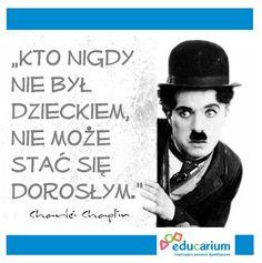 """""""Kto nigdy nie był dzieckiem, nie może stać się dorosłym."""" Charlie Chaplin"""