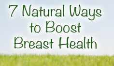7 Ways to Boost Breast Health Naturally- important info