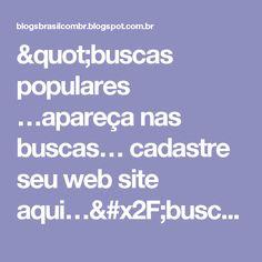 """""""buscas populares …apareça nas buscas… cadastre seu web site aqui…/buscas populares…alô negócios !!!…   ►blogsbrasilcombr"""