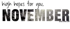 High Hopes for November autumn fall text gif flash november hello november november quote November Tumblr, November Images, November Quotes, Quotes Gif, Best Quotes, Love Quotes, November Month, Hello November, New Month Wishes