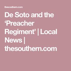 De Soto and the 'Preacher Regiment' | Local News | thesouthern.com
